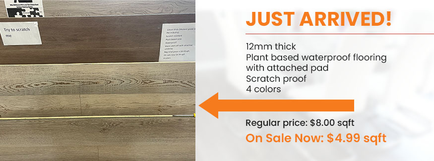 12mm thick Plant based waterproof flooring with attached pad Scratch proof 4 colors Reg retail price $8.00 sqft On sale now $4.99 sqft